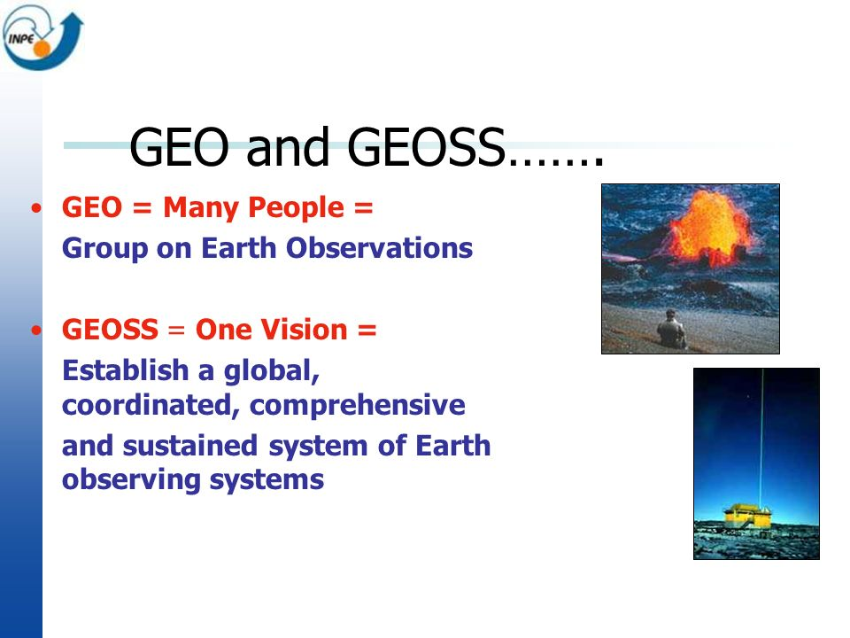 GEO and GEOSS……. GEO = Many People = Group on Earth Observations