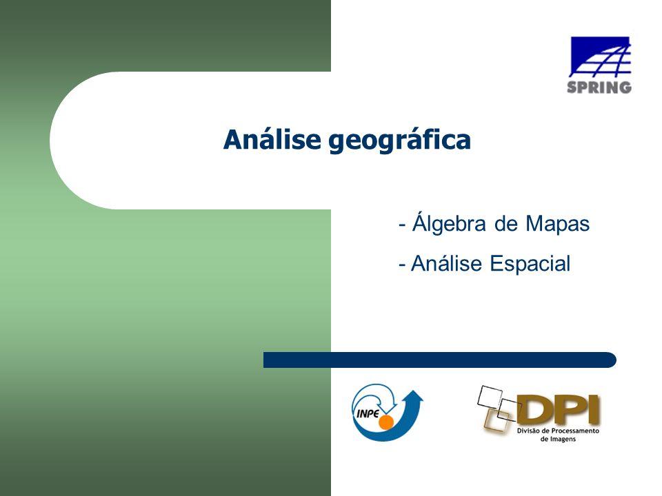 Análise geográfica Álgebra de Mapas Análise Espacial