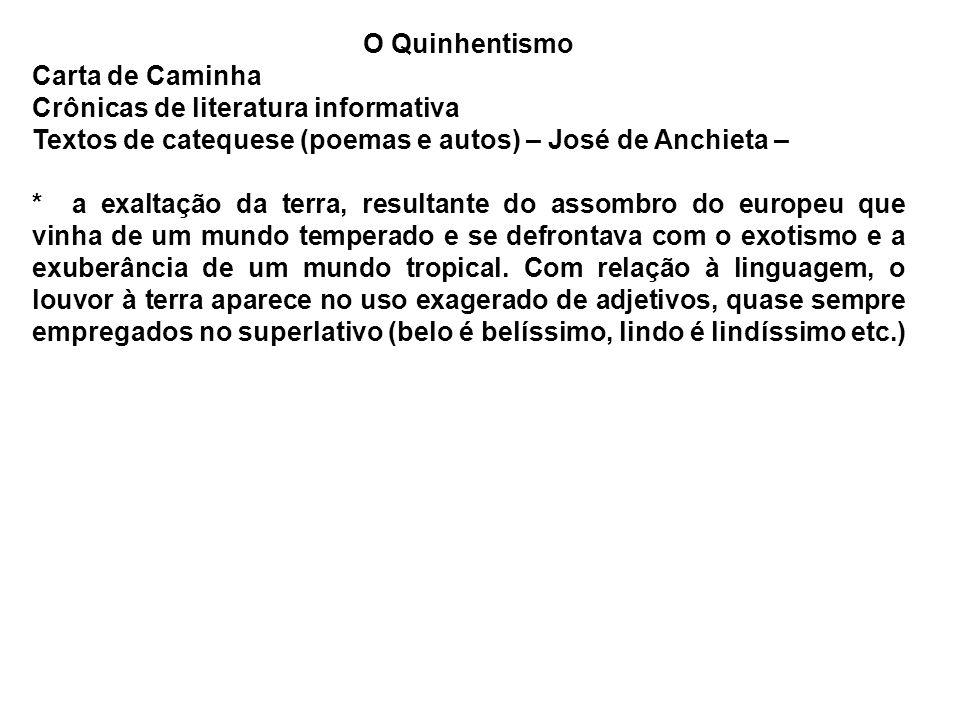 O Quinhentismo Carta de Caminha. Crônicas de literatura informativa. Textos de catequese (poemas e autos) – José de Anchieta –