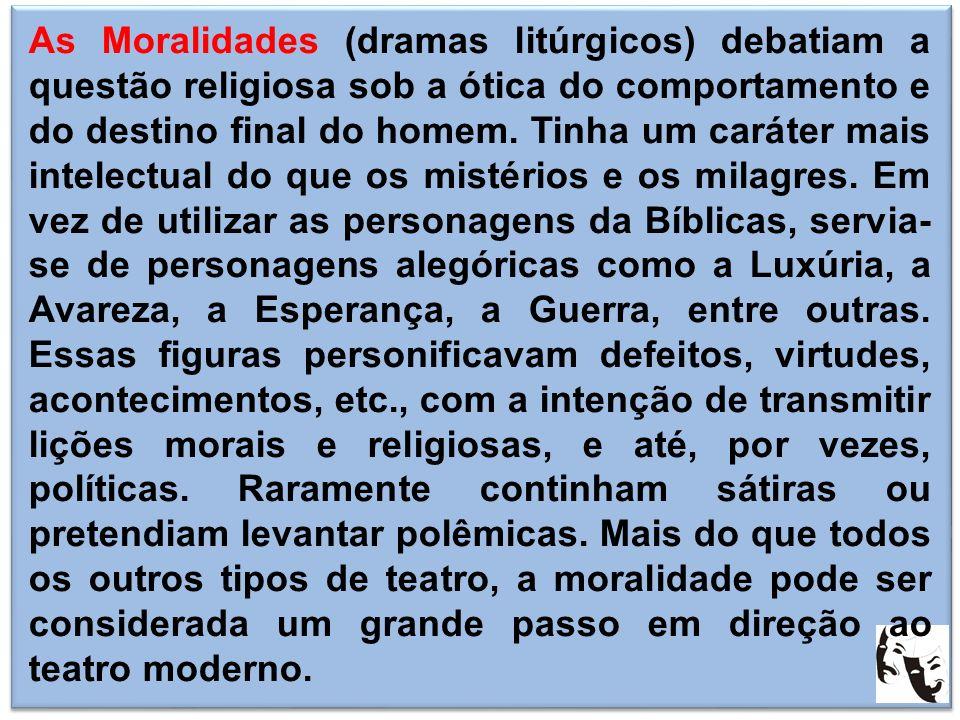 As Moralidades (dramas litúrgicos) debatiam a questão religiosa sob a ótica do comportamento e do destino final do homem.
