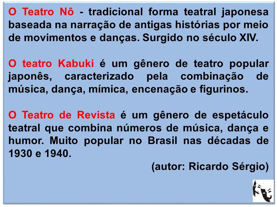 O Teatro Nô - tradicional forma teatral japonesa baseada na narração de antigas histórias por meio de movimentos e danças. Surgido no século XIV.