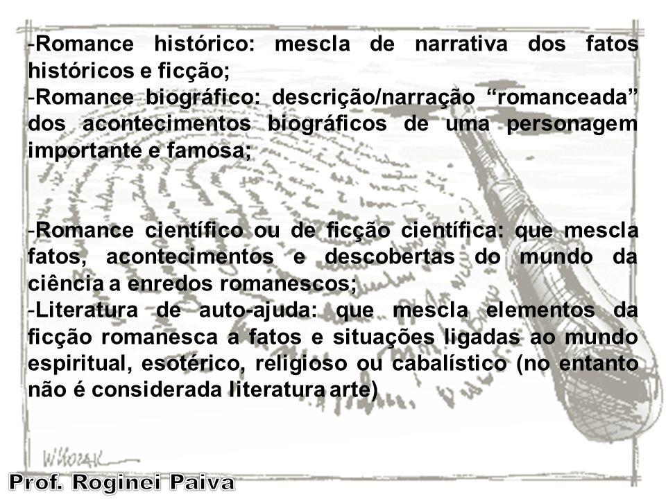 Romance histórico: mescla de narrativa dos fatos históricos e ficção;