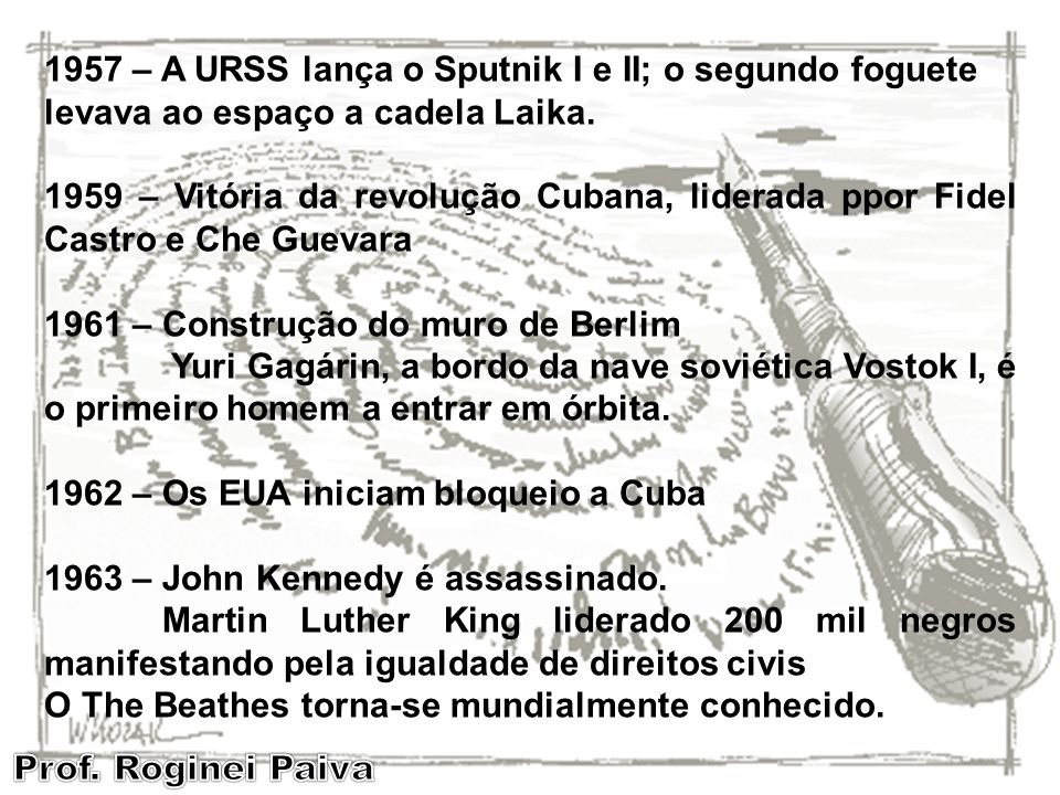 1957 – A URSS lança o Sputnik I e II; o segundo foguete levava ao espaço a cadela Laika.