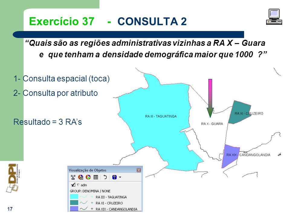 Exercício 37 - CONSULTA 2 Quais são as regiões administrativas vizinhas a RA X – Guara e que tenham a densidade demográfica maior que 1000