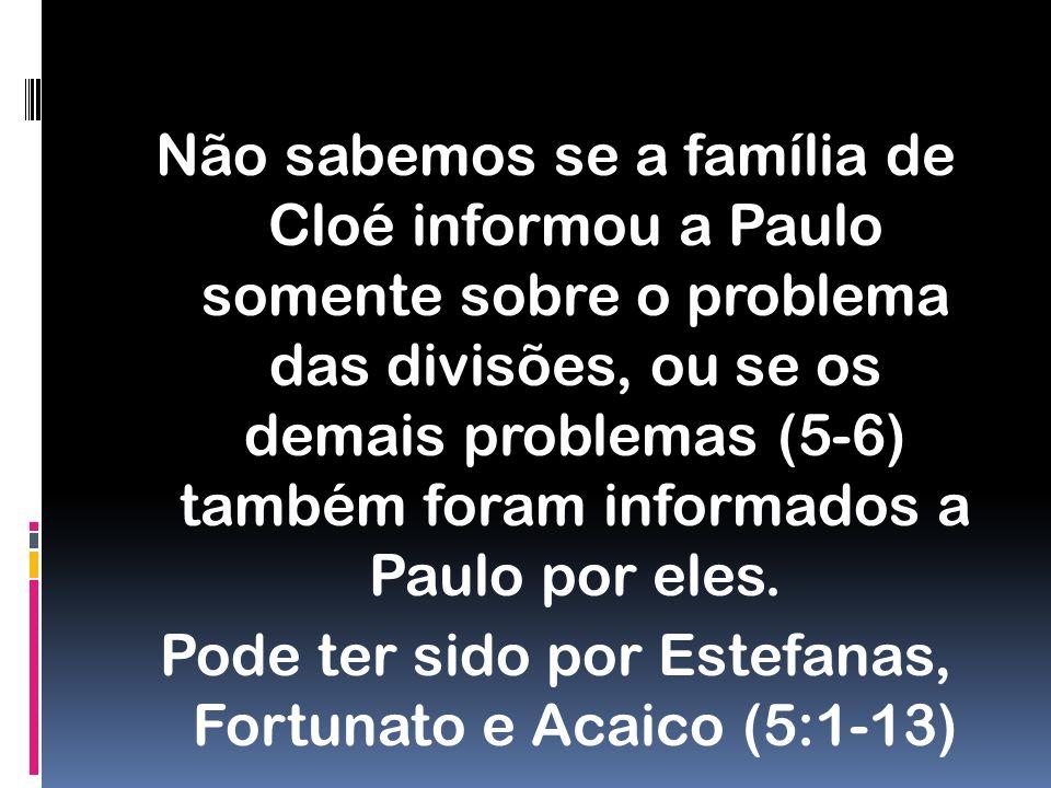 Não sabemos se a família de Cloé informou a Paulo somente sobre o problema das divisões, ou se os demais problemas (5-6) também foram informados a Paulo por eles.