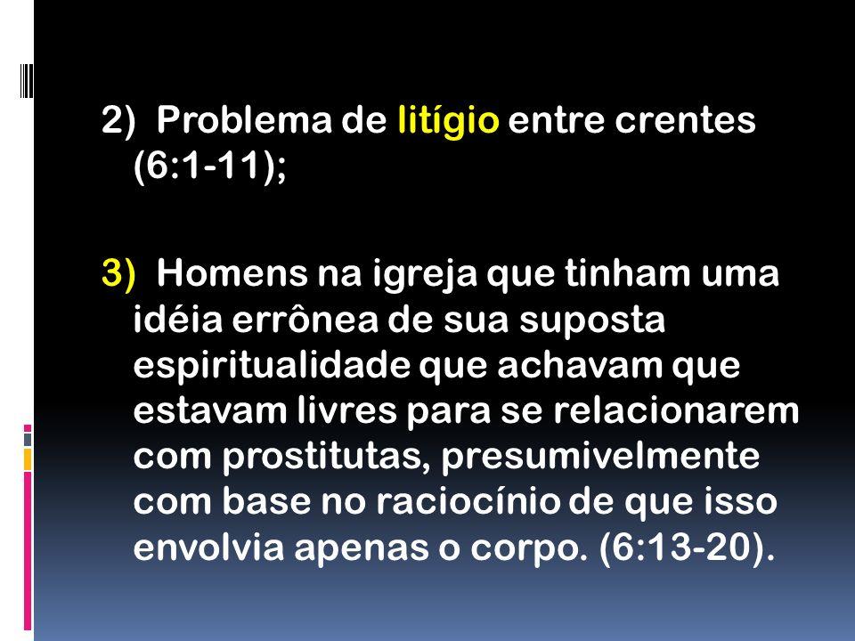 2) Problema de litígio entre crentes (6:1-11);