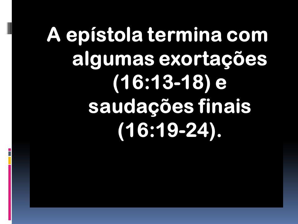 A epístola termina com algumas exortações (16:13-18) e saudações finais (16:19-24).
