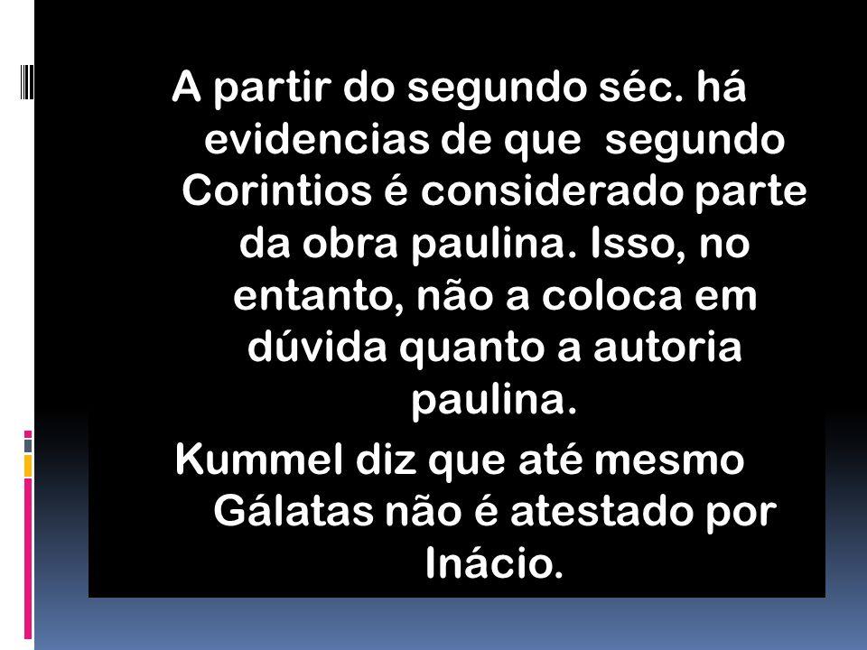 Kummel diz que até mesmo Gálatas não é atestado por Inácio.