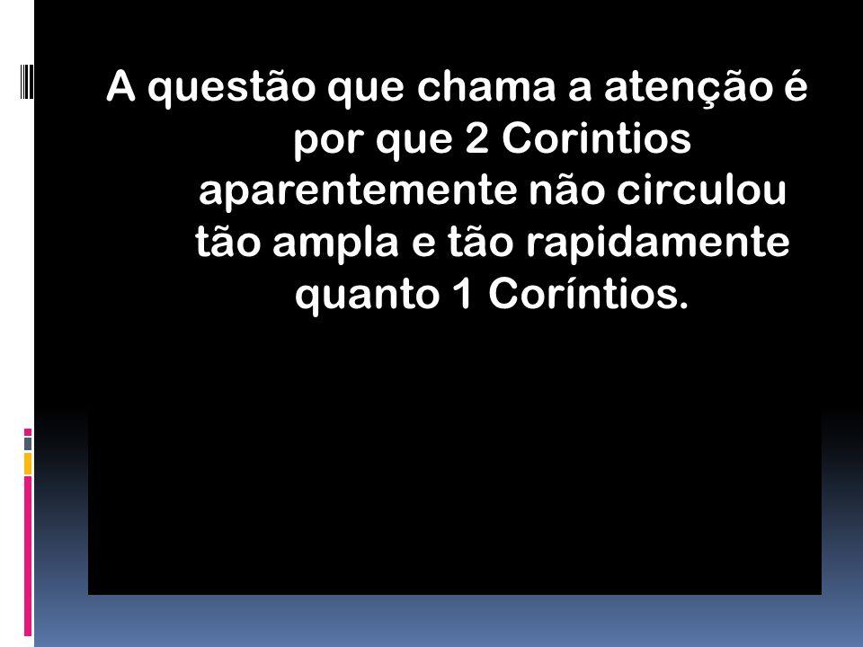 A questão que chama a atenção é por que 2 Corintios aparentemente não circulou tão ampla e tão rapidamente quanto 1 Coríntios.