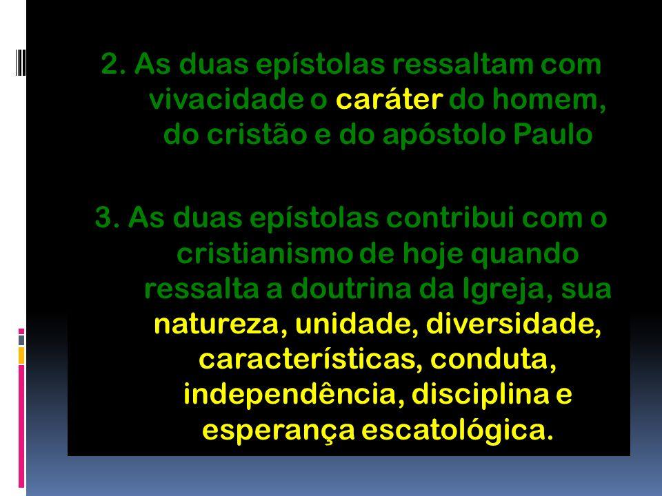 2. As duas epístolas ressaltam com vivacidade o caráter do homem, do cristão e do apóstolo Paulo