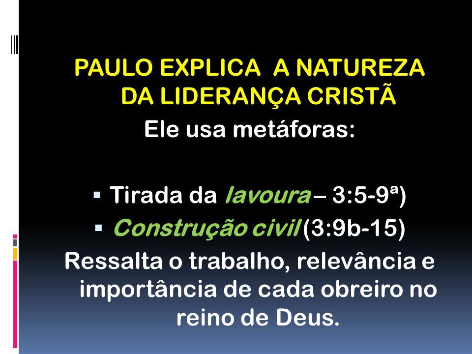 PAULO EXPLICA A NATUREZA DA LIDERANÇA CRISTÃ Ele usa metáforas: