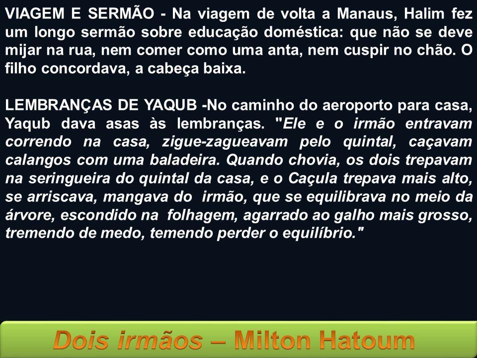 VIAGEM E SERMÃO - Na viagem de volta a Manaus, Halim fez um longo sermão sobre educação doméstica: que não se deve mijar na rua, nem comer como uma anta, nem cuspir no chão. O filho concordava, a cabeça baixa.