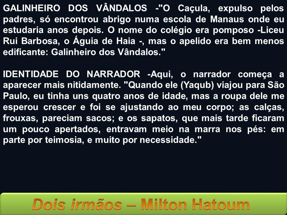 GALINHEIRO DOS VÂNDALOS - O Caçula, expulso pelos padres, só encontrou abrigo numa escola de Manaus onde eu estudaria anos depois. O nome do colégio era pomposo -Liceu Rui Barbosa, o Águia de Haia -, mas o apelido era bem menos edificante: Galinheiro dos Vândalos.