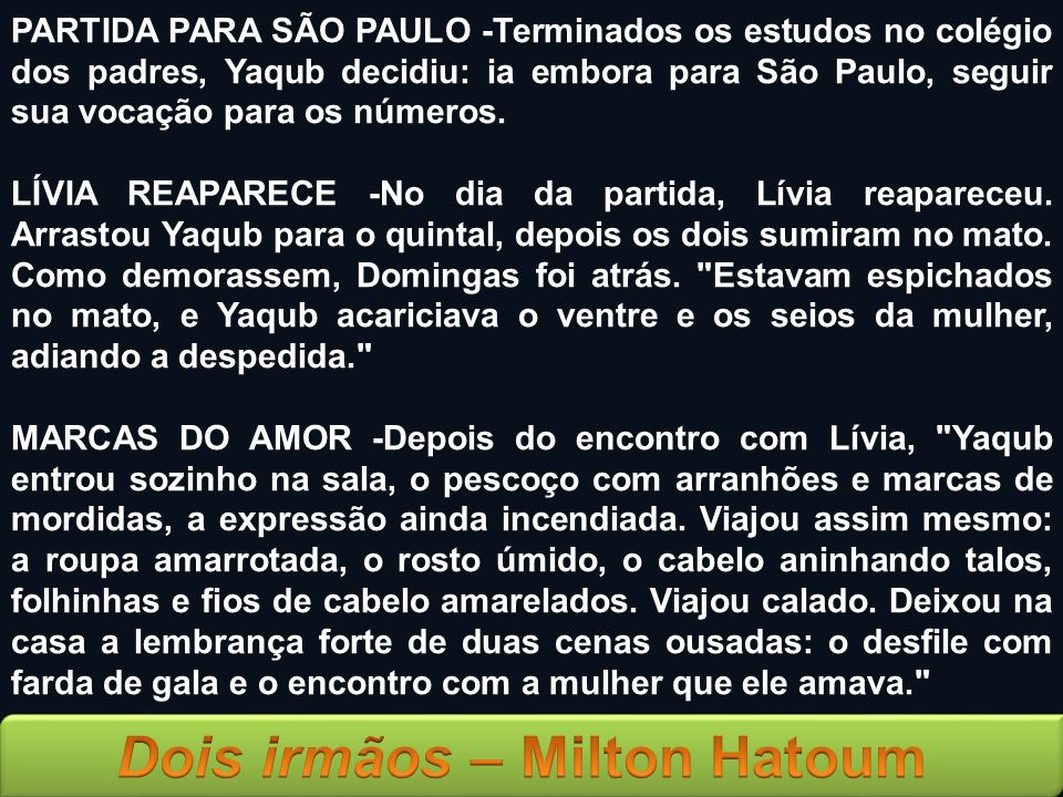PARTIDA PARA SÃO PAULO -Terminados os estudos no colégio dos padres, Yaqub decidiu: ia embora para São Paulo, seguir sua vocação para os números.