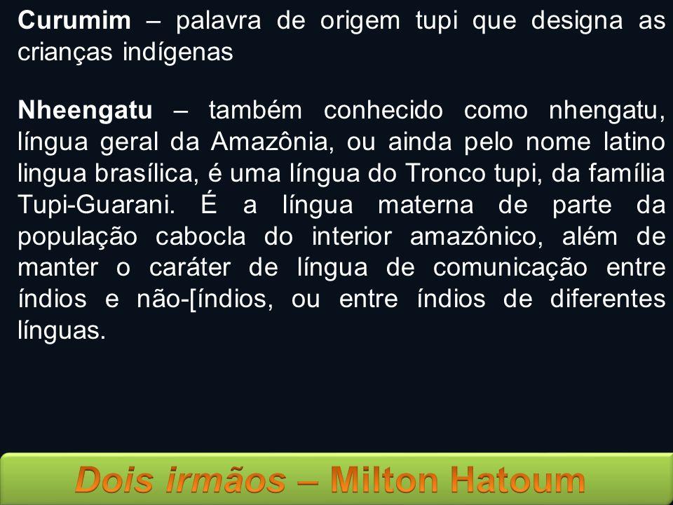 Curumim – palavra de origem tupi que designa as crianças indígenas