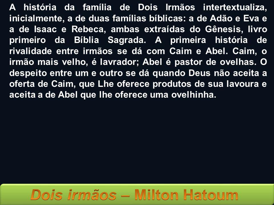A história da família de Dois Irmãos intertextualiza, inicialmente, a de duas famílias bíblicas: a de Adão e Eva e a de Isaac e Rebeca, ambas extraídas do Gênesis, livro primeiro da Bíblia Sagrada.