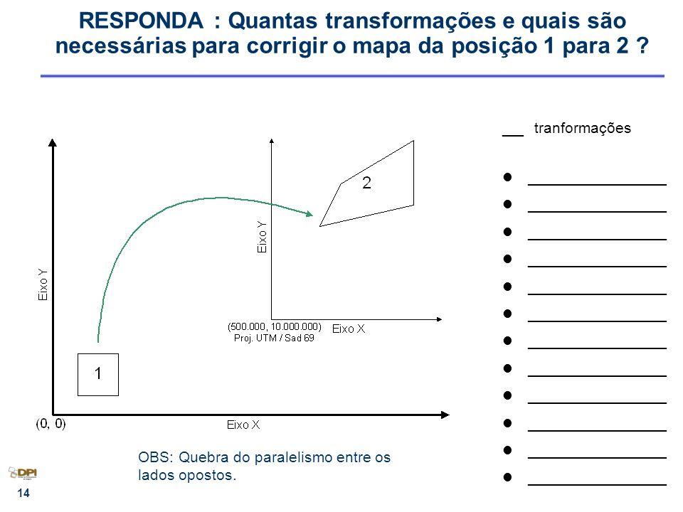 RESPONDA : Quantas transformações e quais são necessárias para corrigir o mapa da posição 1 para 2