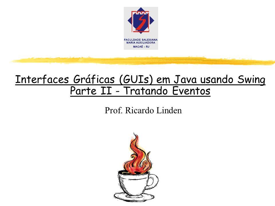 Interfaces Gráficas (GUIs) em Java usando Swing Parte II - Tratando Eventos
