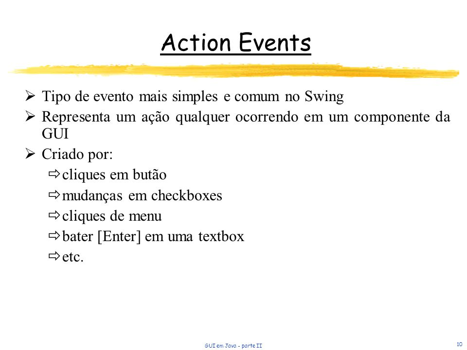 Action Events Tipo de evento mais simples e comum no Swing