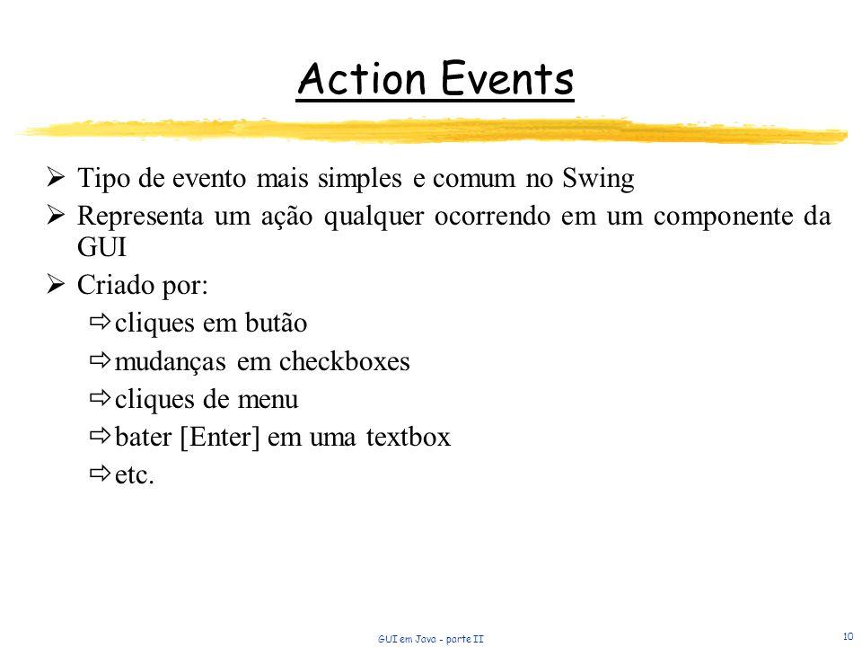 Action Events Tipo de evento mais simples e comum no Swing