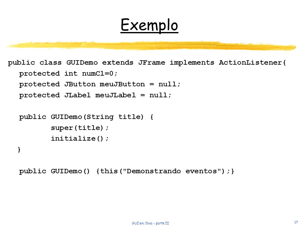 Exemplo public class GUIDemo extends JFrame implements ActionListener{