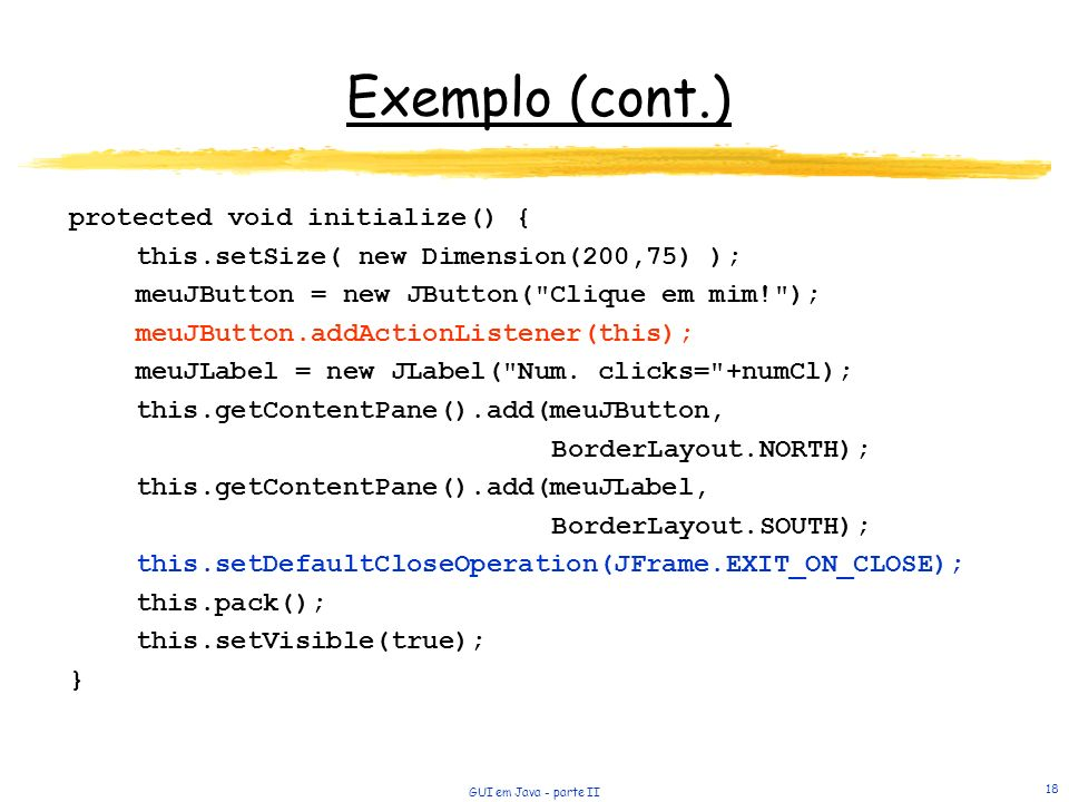 Exemplo (cont.) protected void initialize() {