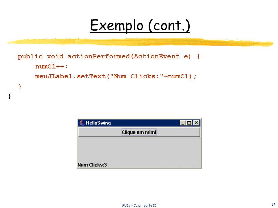 Exemplo (cont.) public void actionPerformed(ActionEvent e) { numCl++;