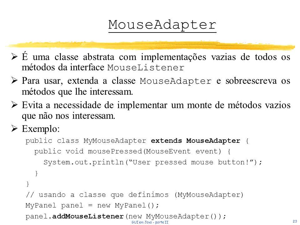 MouseAdapter É uma classe abstrata com implementações vazias de todos os métodos da interface MouseListener.