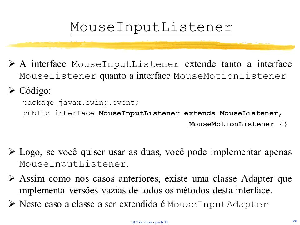 MouseInputListener A interface MouseInputListener extende tanto a interface MouseListener quanto a interface MouseMotionListener.