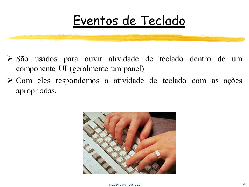 Eventos de Teclado São usados para ouvir atividade de teclado dentro de um componente UI (geralmente um panel)