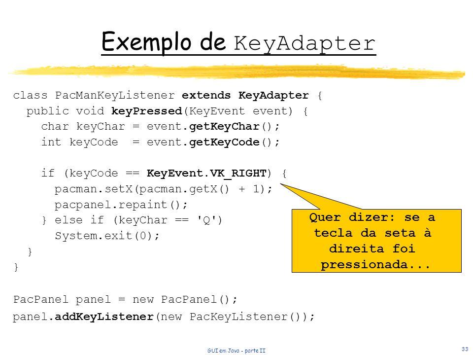 Exemplo de KeyAdapter Quer dizer: se a tecla da seta à direita foi
