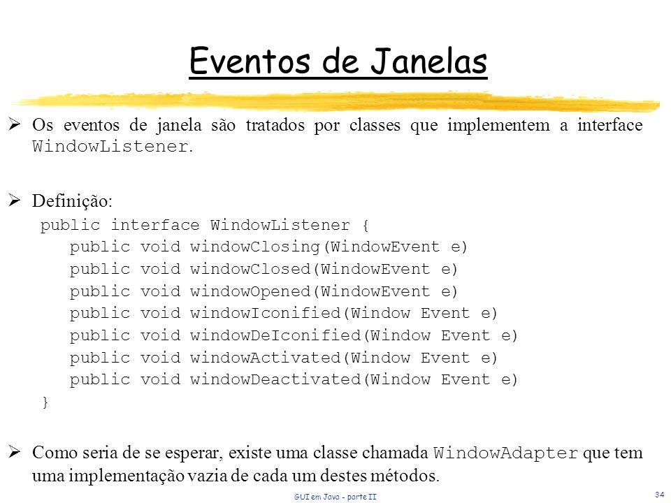 Eventos de Janelas Os eventos de janela são tratados por classes que implementem a interface WindowListener.