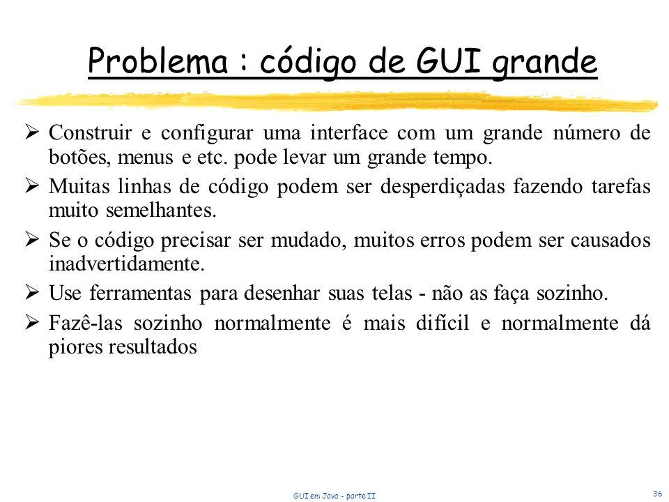 Problema : código de GUI grande