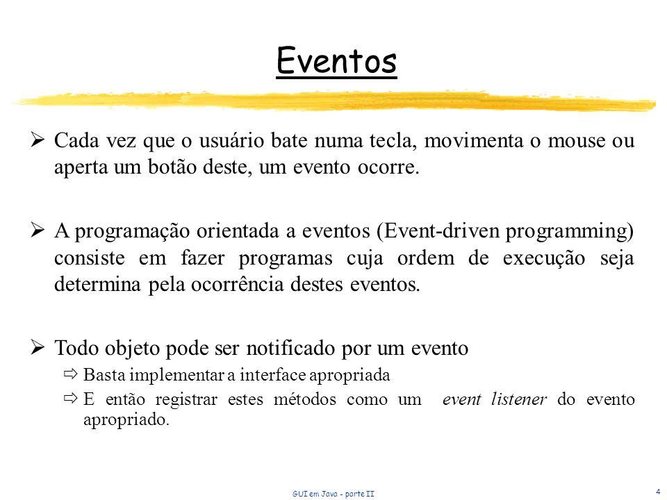Eventos Cada vez que o usuário bate numa tecla, movimenta o mouse ou aperta um botão deste, um evento ocorre.