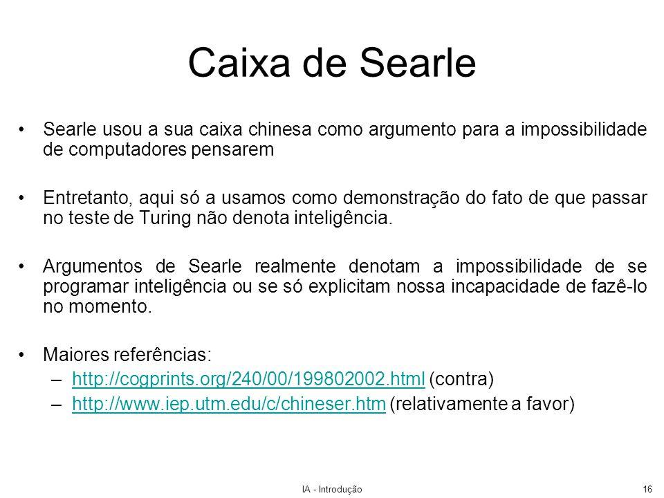 Caixa de Searle Searle usou a sua caixa chinesa como argumento para a impossibilidade de computadores pensarem.