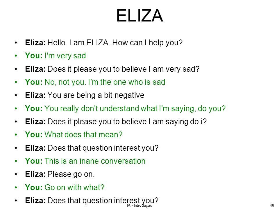 ELIZA Eliza: Hello. I am ELIZA. How can I help you You: I m very sad