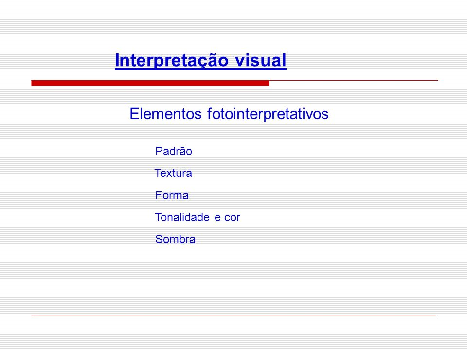 Interpretação visual Elementos fotointerpretativos Padrão Textura