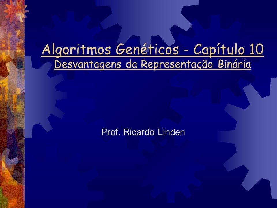 Algoritmos Genéticos - Capítulo 10 Desvantagens da Representação Binária