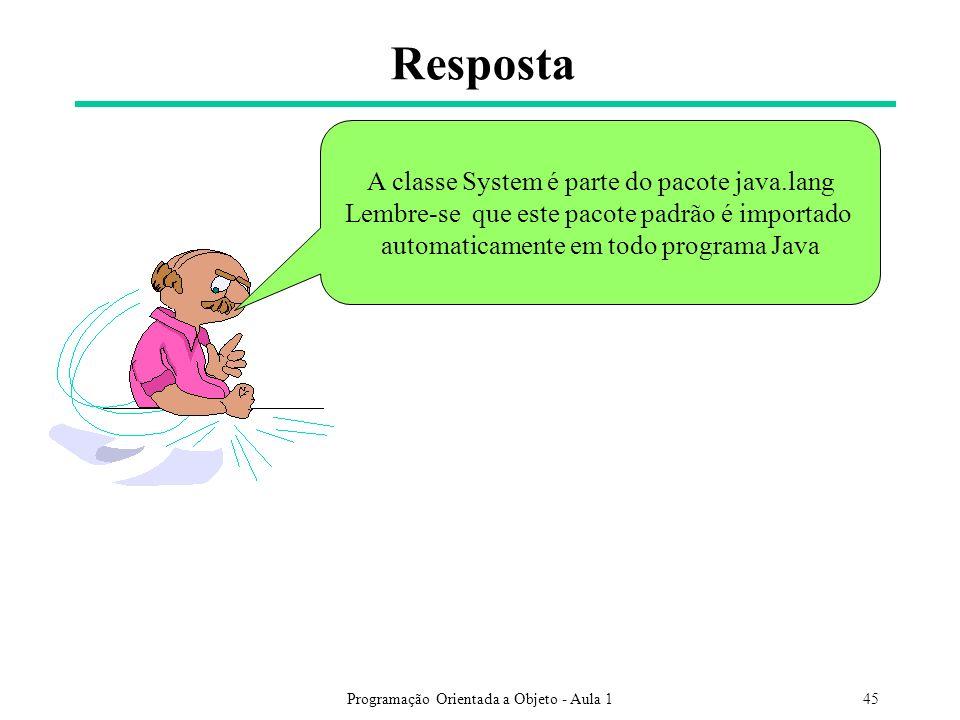 Resposta A classe System é parte do pacote java.lang