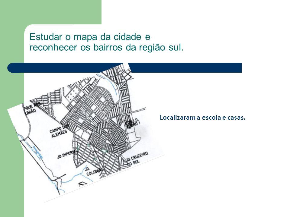 Estudar o mapa da cidade e reconhecer os bairros da região sul.