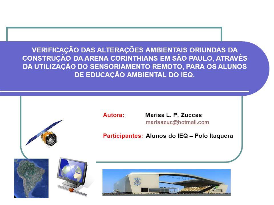 VERIFICAÇÃO DAS ALTERAÇÕES AMBIENTAIS ORIUNDAS DA CONSTRUÇÃO DA ARENA CORINTHIANS EM SÃO PAULO, ATRAVÉS DA UTILIZAÇÃO DO SENSORIAMENTO REMOTO, PARA OS ALUNOS DE EDUCAÇÃO AMBIENTAL DO IEQ.