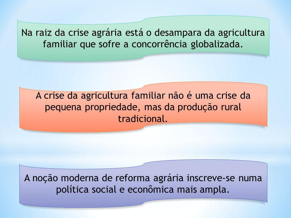 Na raiz da crise agrária está o desampara da agricultura familiar que sofre a concorrência globalizada.