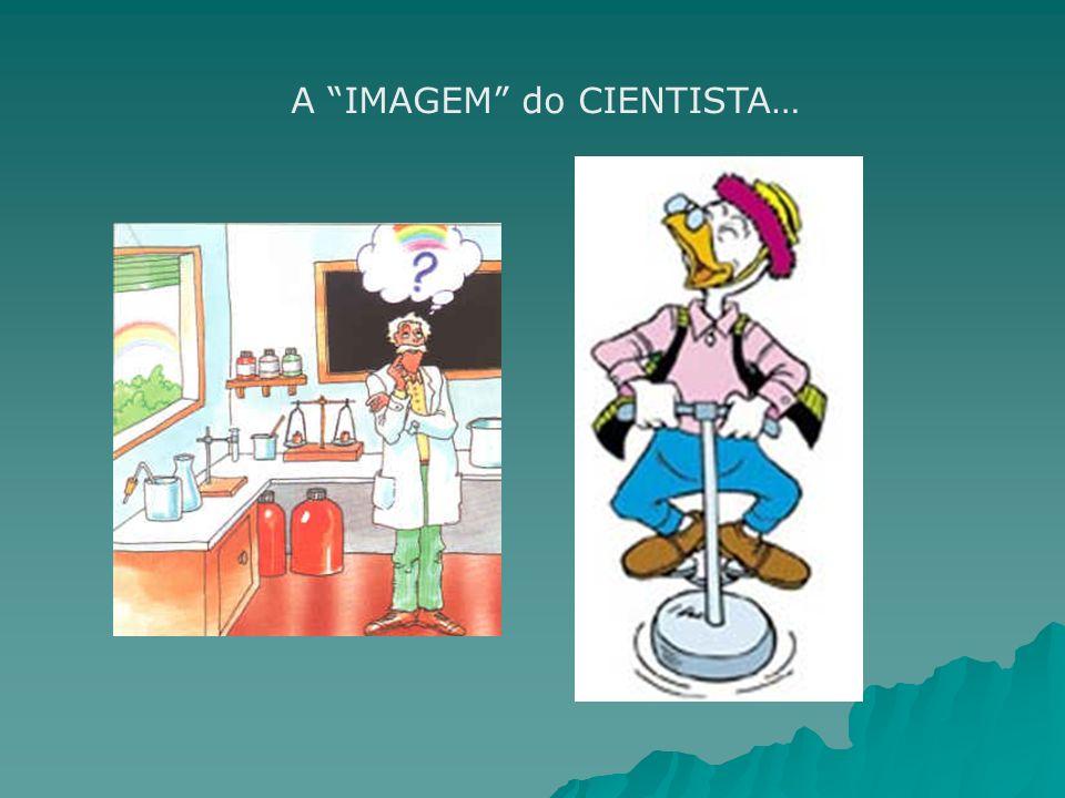 A IMAGEM do CIENTISTA…
