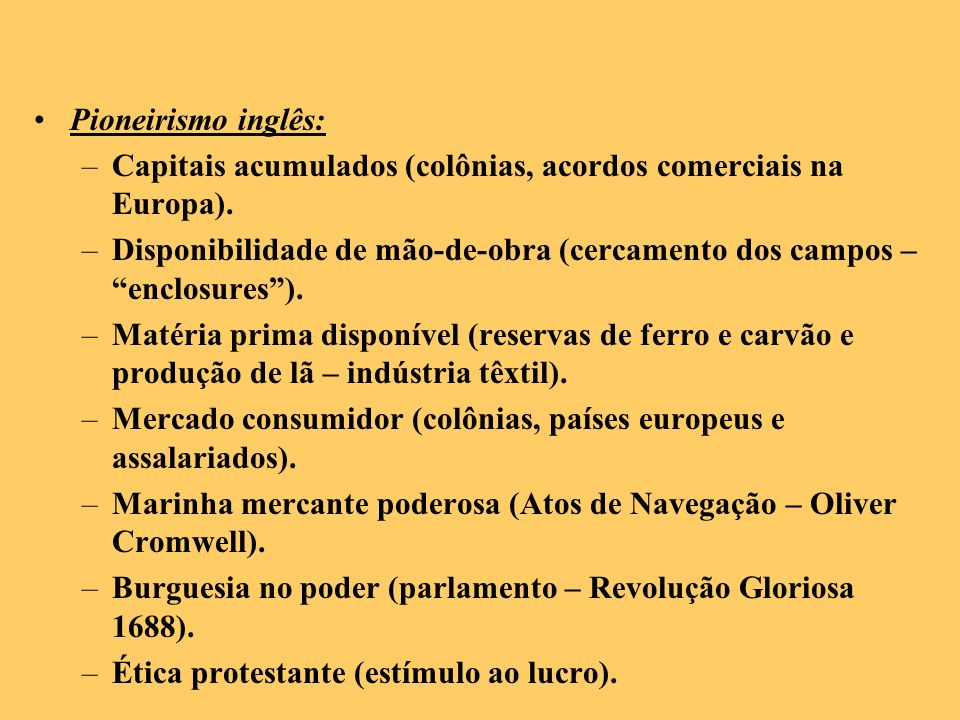 Pioneirismo inglês: Capitais acumulados (colônias, acordos comerciais na Europa).