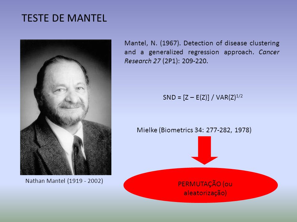 TESTE DE MANTEL Mantel, N. (1967). Detection of disease clustering and a generalized regression approach. Cancer Research 27 (2P1): 209-220.