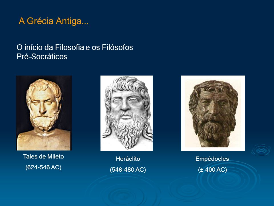 A Grécia Antiga... O início da Filosofia e os Filósofos Pré-Socráticos