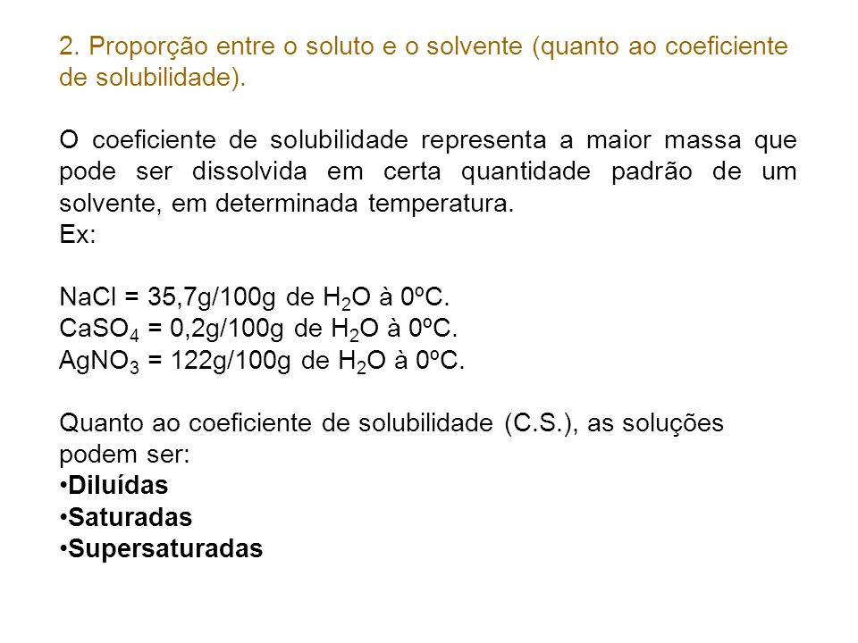2. Proporção entre o soluto e o solvente (quanto ao coeficiente de solubilidade).