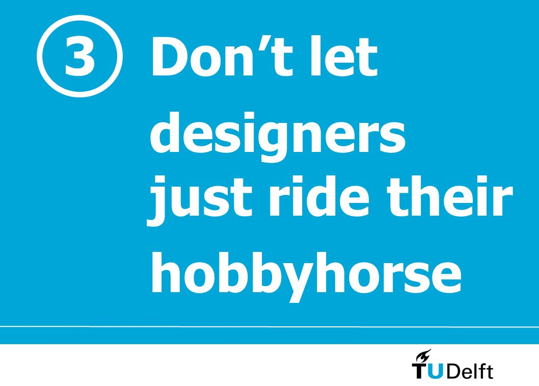 3 Don't let designers just ride their hobbyhorse