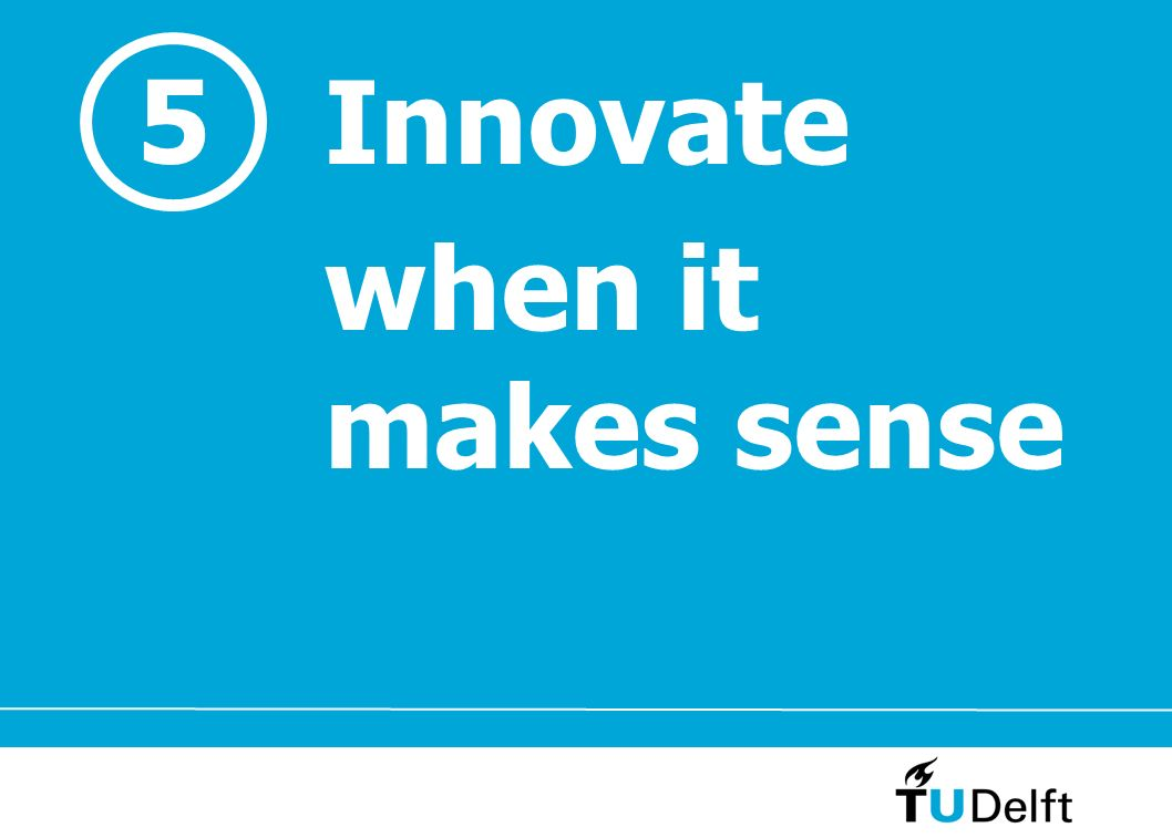 5 Innovate when it makes sense