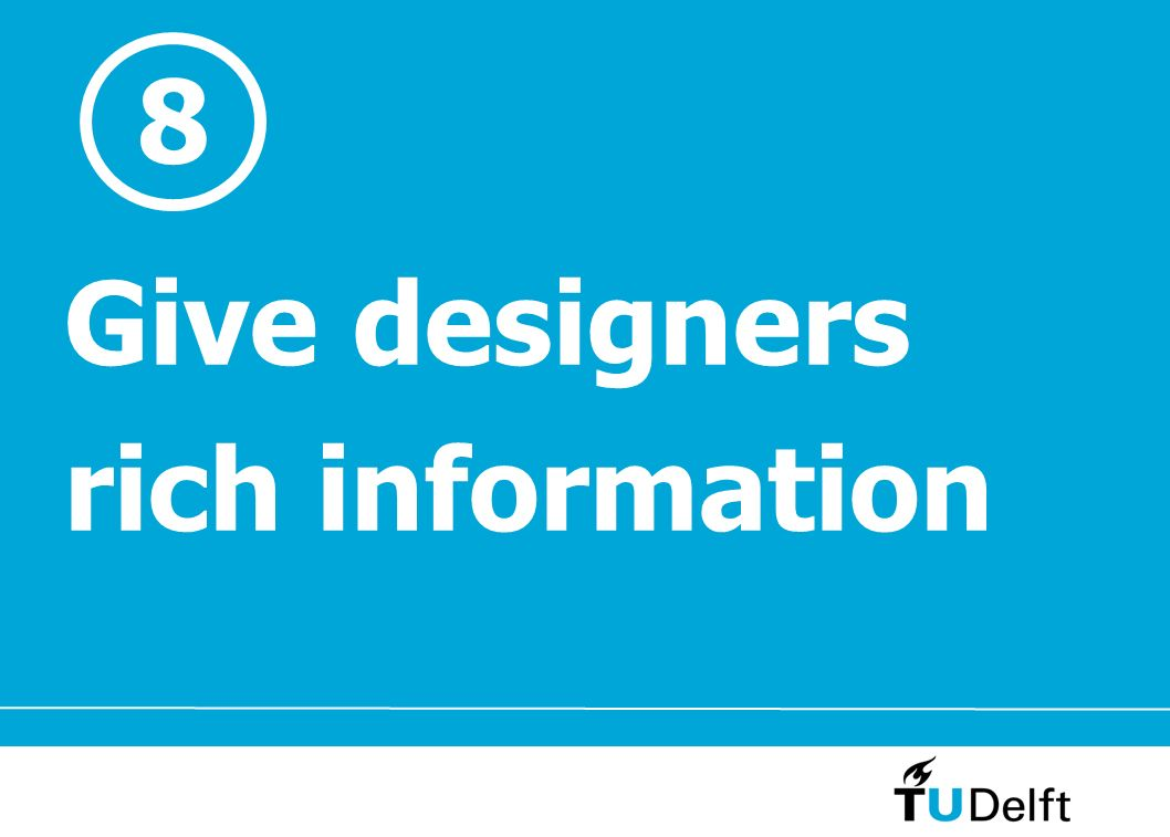8 Give designers rich information